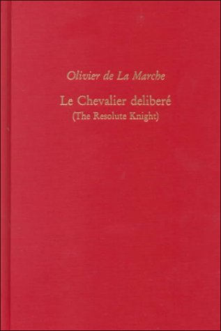 9780866982412: Olivier De La Marche, Le Chevalier Delibere (the Resolute Knight) (Medieval & Renaissance Texts & Studies)