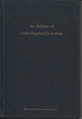 An Edition of Luke Shepherd's Satires: Medieval and Renaissance Texts and Studies Volume 240: ...