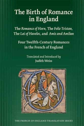 9780866983921: Birth of Romance in England: The Romance of Horn; The Folie Tristan; The Lai of Haveloc and Amis and Amilun: Four Twelfth-Century Romances in the ... (Medieval and Renaissance Texts and Studies)