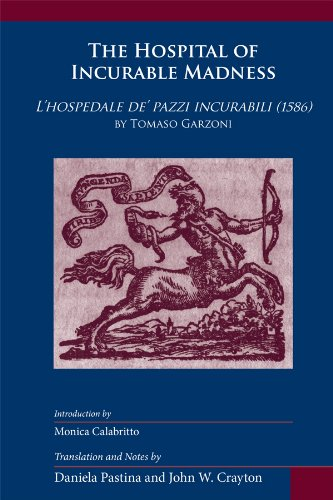 9780866984003: The Hospital of Incurable Madness: L'hospedale De' Pazzi Incurabili (1586) (Medieval and Renaissance Texts and Studies: Arizona Studies in the Middle Ages and the Renaissance 26)