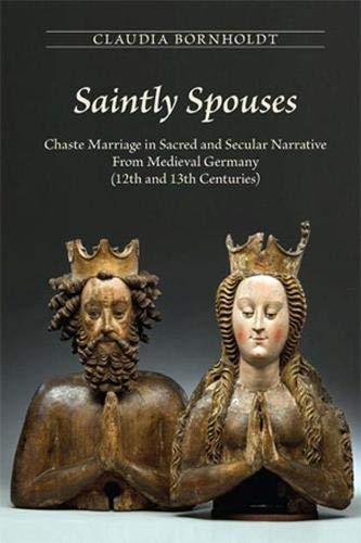 9780866984591: Saintly Spouses: Chaste Marriage in Sacred and Secular Narrative in Medieval Germany (12th and 13th Centuries)