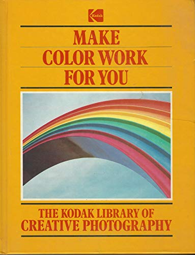 9780867062052: Make Color Work for You (The Kodak Library of Creative Photography)