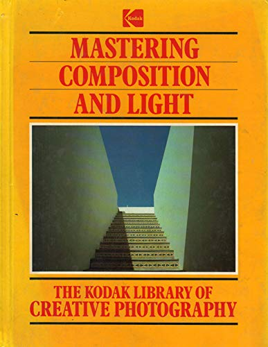 The Kodak Library of Creative Photography: Mastering Composition and Light: Tresidder, Jack
