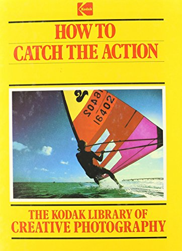 9780867062175: How to Catch the Action (The Kodak Library of Creative Photography) Edition: Reprint