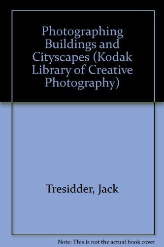 9780867062274: The Kodak Library of Creative Photography: Photographing Buildings and Cityscapes