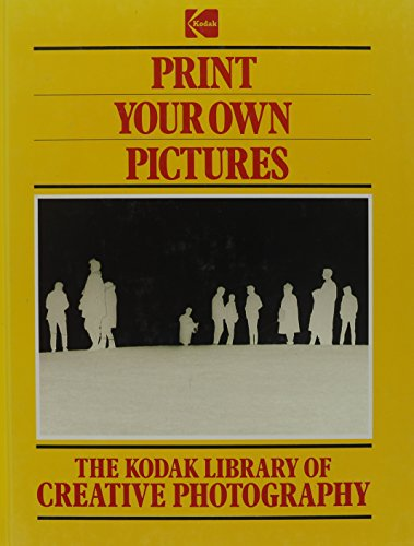 9780867062304: Print Your Own Pictures (The Kodak Library of Creative Photography)