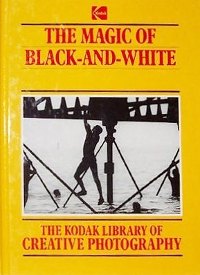 9780867063509: The Magic of Black-and-White (Kodak Library of Creative Photography)