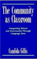 9780867092806: The Community as Classroom: Integrating School and Community Through Language Arts (Heinemann/Cassell Language & Literacy)