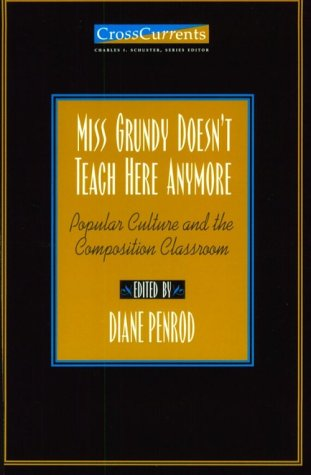 9780867094381: Miss Grundy Doesn't Teach Here Anymore: Popular Culture and the Composition Classroom (Cross Currents)