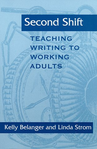 Second Shift : Teaching Writing to Working: Kelly Belanger; Mary