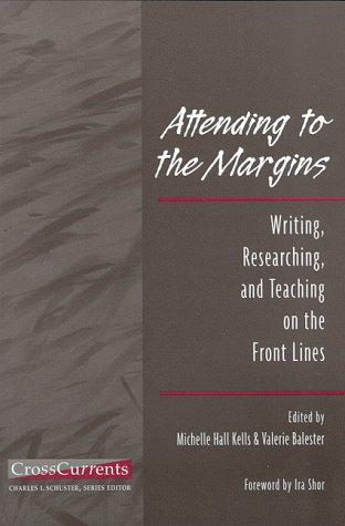 Attending to the Margins: Writing, Researching, and: Kells, Michelle Hall;