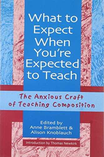 9780867095357: What to Expect When You're Expected to Teach: The Anxious Craft of Teaching Composition