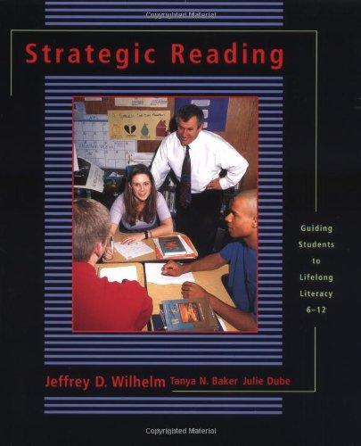 Strategic Reading: Guiding Students to Lifelong Literacy, 6-12 (9780867095616) by Tanya Baker; Julie Dube Hackett; Jeffrey D Wilhelm