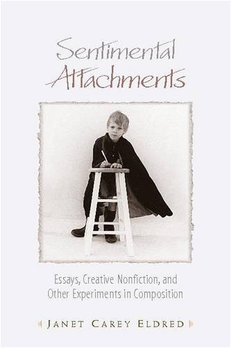 9780867095838: Sentimental Attachments: Essays, Creative Nonfiction, and Other Experiments in Composition (Cross Current)