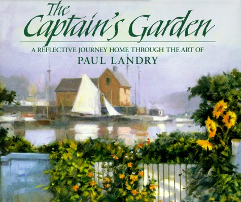 9780867130331: The Captain's Garden: A Reflective Journey Home Through the Art of Paul Landry