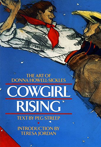 Cowgirl Rising The Art of Donna Howell-Sickles: Streep, Peg & Donna Howell-Sickles