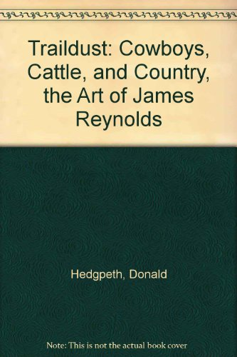 9780867130386: Traildust: Cowboys, Cattle, and Country, the Art of James Reynolds