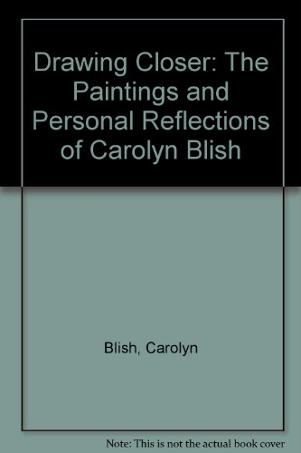 9780867130430: Drawing Closer: The Paintings and Personal Reflections of Carolyn Blish