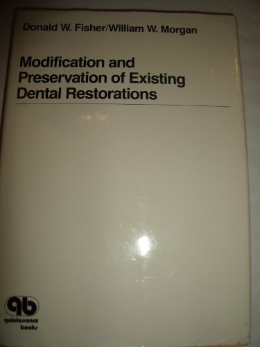 Modification and Preservation of Existing Dental Restorations: Donald W. Fisher,