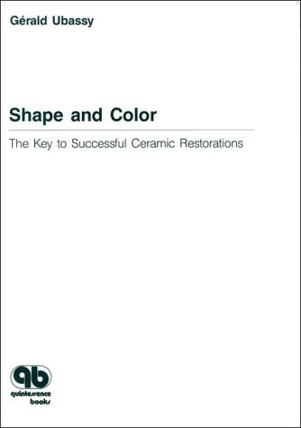 9780867152074: Shape and Color: The Key to Successful Ceramic Restorations