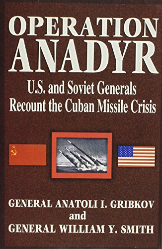 Operation Anadyr: U.S. and Soviet Generals Recount the Cuban Missile Crisis (9780867152661) by Anatoli I. Gribkov; William Y. Smith; Alfred Friendly