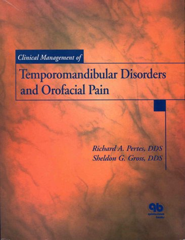 Clinical Management of Temporomandibular Disorders and Orofacial Pain: Pertes, Richard, And Sheldon...