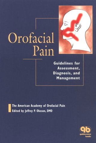 Orofacial Pain: Guidelines for Assessment, Diagnosis, and: Editor-Jeffrey P. Okeson