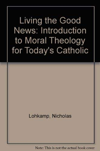 9780867160161: Living the Good News: Introduction to Moral Theology for Today's Catholic