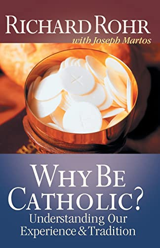 Why Be Catholic?: Understanding Our Experience and: Richard Rohr, Joseph