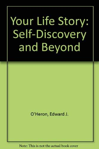 Your Life Story : Self-Discovery and Beyond: O'Heron, Edward J.