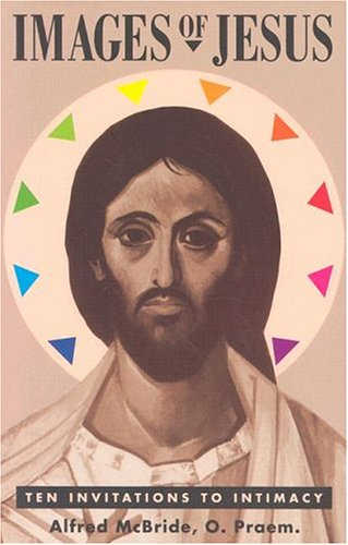 Images of Jesus: Ten Invitations to Intimacy (0867161809) by Alfred Praem; Alfred McBride; O. Praem