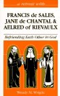 9780867162394: A Retreat With Francis De Sales, Jane De Chantal, and Aelred of Rievaulx: Befriending Each Other in God (Retreat With-- Series)