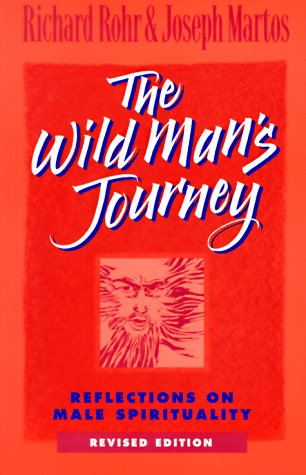 The Wild Man's Journey: Reflections on Male Spirituality: Rohr, Richard; Martos, Joseph