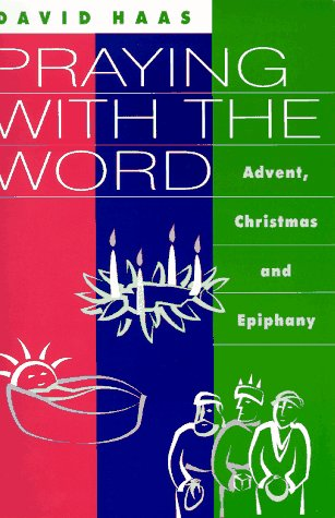 Praying With the Word: Advent, Christmas and Epiphany: Haas, David