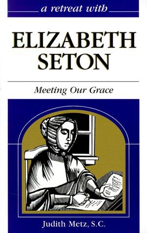 9780867163049: A Retreat With Elizabeth Seton: Meeting Our Grace
