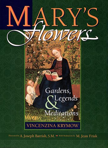 Mary's Flowers: Gardens, Legends, and Meditations (Living Legends of Our Lady): Vincenzina ...