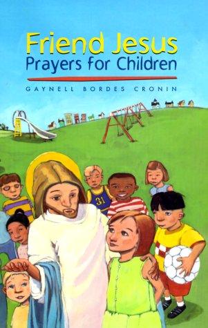 Friend Jesus: Prayers for Children (Guiding Children: Cronin, Gaynell