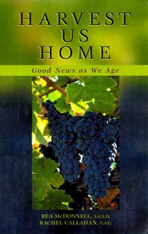 Harvest Us Home: Good News as We Age: Callahan, Rachel; McDonnell, Rea