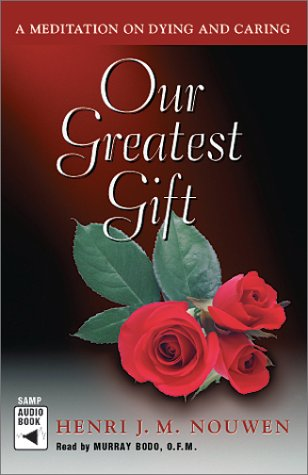 9780867164367: Our Greatest Gift: A Meditation on Dying and Caring