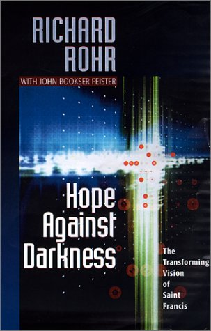 Hope Against Darkness : The Transforming Vision: Rohr, Richard, Feister,