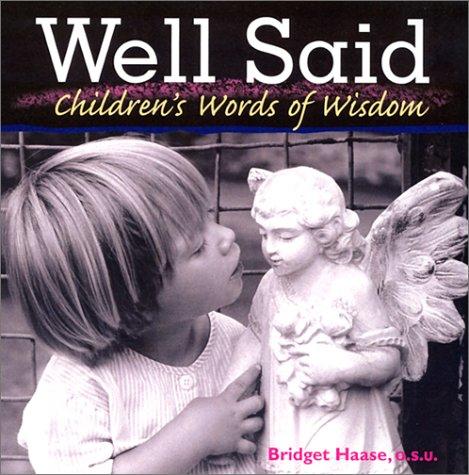 9780867164756: Well Said: Children's Words of Wisdom