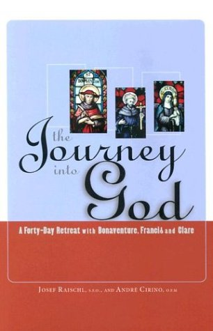 9780867164992: The Journey into God: A Forty-Day Retreat With Bonaventure, Francis and Clare