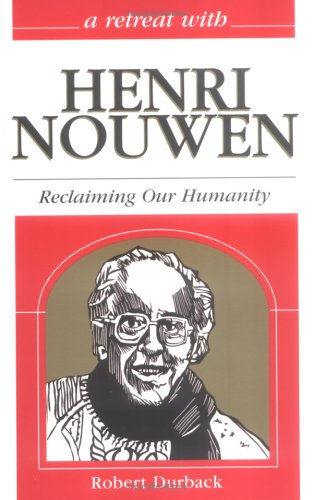 A Retreat With Henri Nouwen: Reclaiming Our Humanity (Retreat With-- Series): Durback, Robert