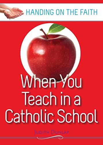 9780867165753: When You Teach in a Catholic School: Handing on the Faith Series