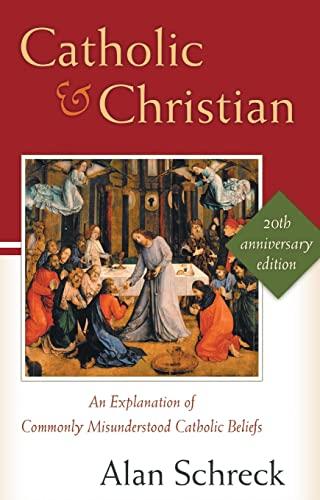 9780867165999: Catholic and Christian: An Explanation of Commonly Misunderstood Catholic Beliefs