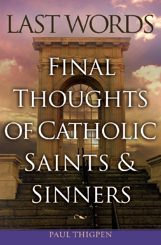 Last Words of Catholic Saints And Sinners,: Paul Thigpen