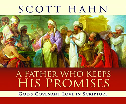 A Father Who Keeps His Promises: God's Covenant Love in Scripture: Hahn, Scott