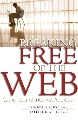 9780867168044: Breaking Free of the Web: Catholics and Internet Addiction
