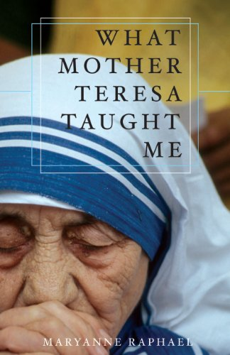 What Mother Teresa Taught Me: Maryanne Raphael