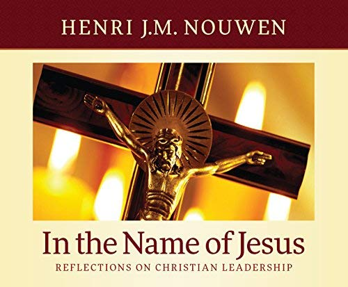 In the Name of Jesus: Reflections on Christian Leadership: Nouwen, Heni J.M.